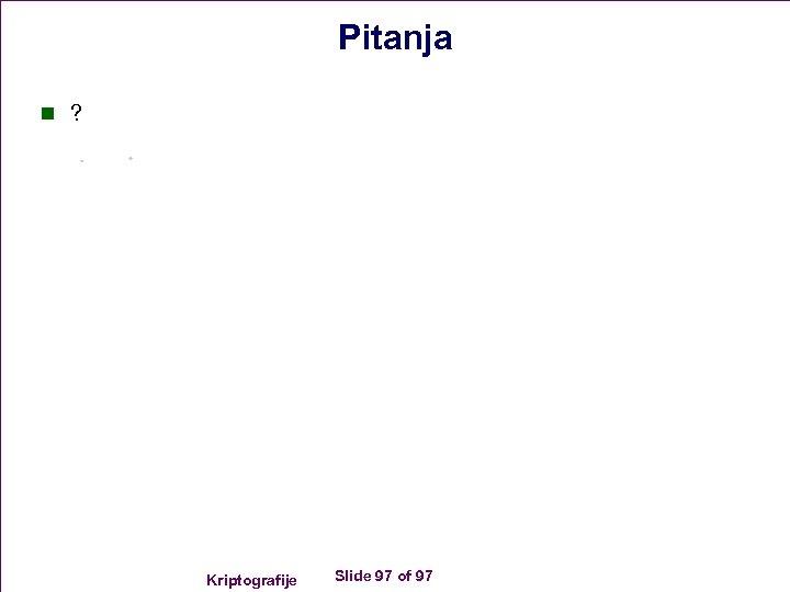 Pitanja n ? Kriptografije Slide 97 of 97