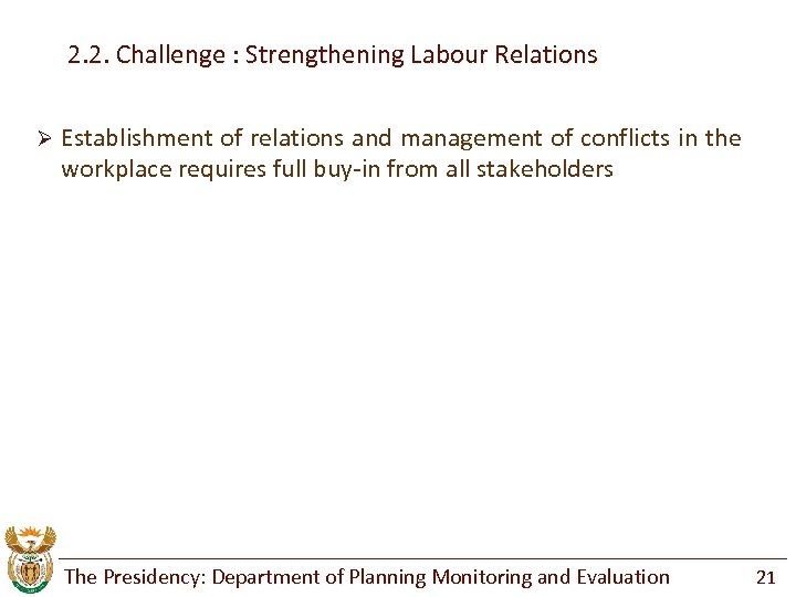 2. 2. Challenge : Strengthening Labour Relations Ø Establishment of relations and management of