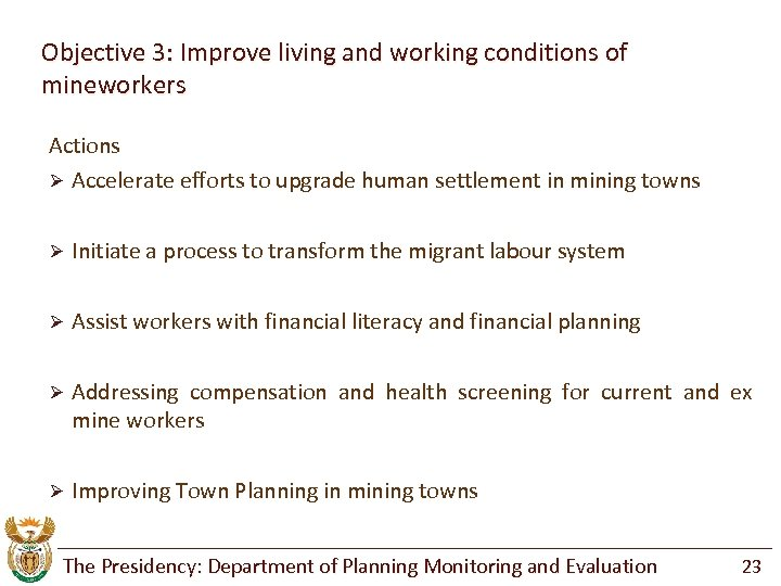 Objective 3: Improve living and working conditions of mineworkers Actions Ø Accelerate efforts to