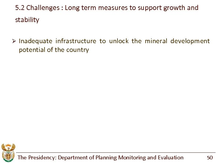 5. 2 Challenges : Long term measures to support growth and stability Ø Inadequate