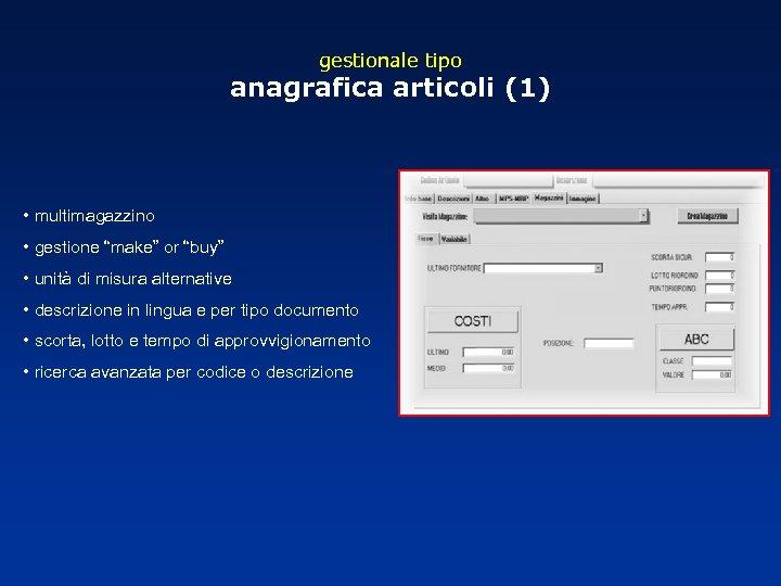 """gestionale tipo anagrafica articoli (1) • multimagazzino • gestione """"make"""" or """"buy"""" • unità"""