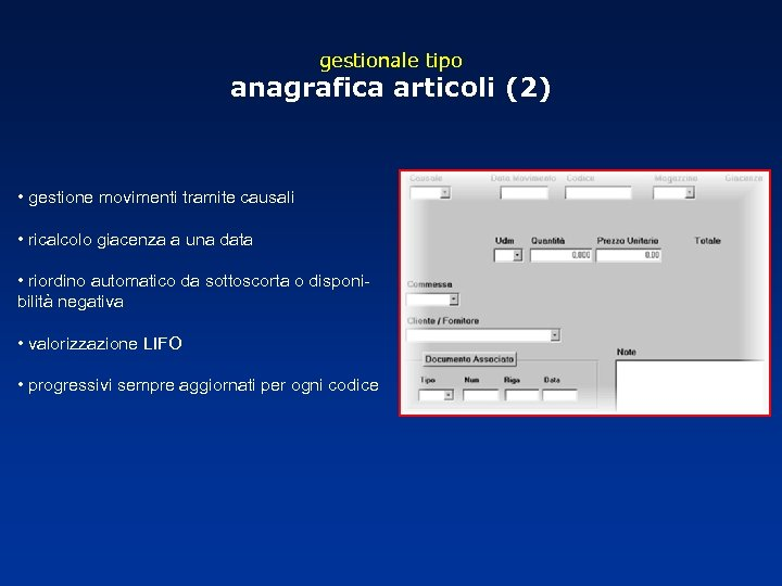 gestionale tipo anagrafica articoli (2) • gestione movimenti tramite causali • ricalcolo giacenza a