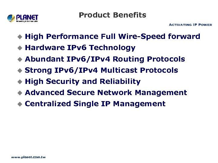 Product Benefits u High Performance Full Wire-Speed forward u Hardware IPv 6 Technology u