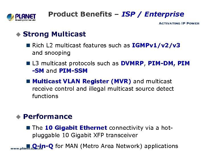 Product Benefits – ISP / Enterprise u Strong Multicast n Rich L 2 multicast