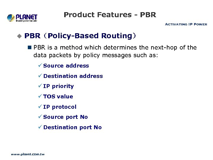 Product Features - PBR u PBR(Policy-Based Routing) n PBR is a method which determines