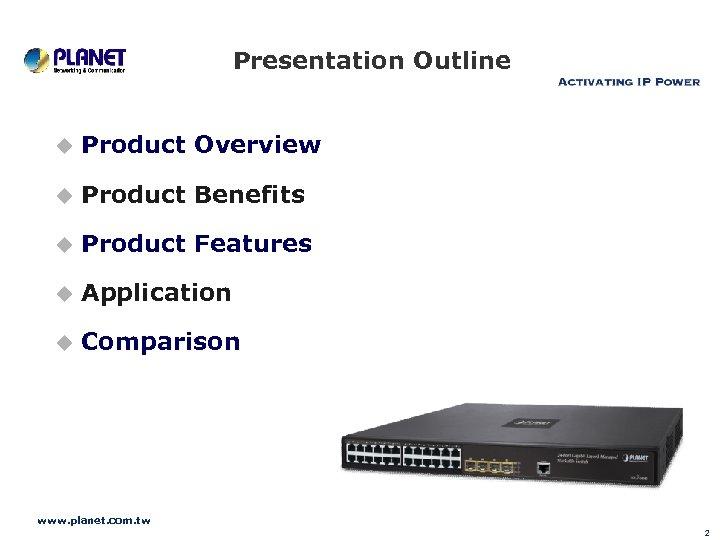 Presentation Outline u Product Overview u Product Benefits u Product Features u Application u
