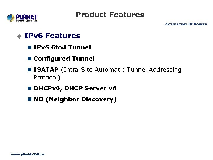 Product Features u IPv 6 Features n IPv 6 6 to 4 Tunnel n