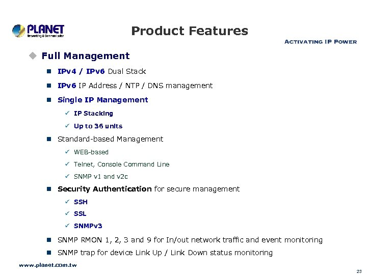Product Features u Full Management n IPv 4 / IPv 6 Dual Stack n