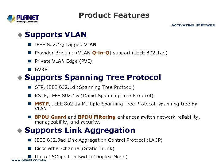 Product Features u Supports VLAN n IEEE 802. 1 Q Tagged VLAN n Provider