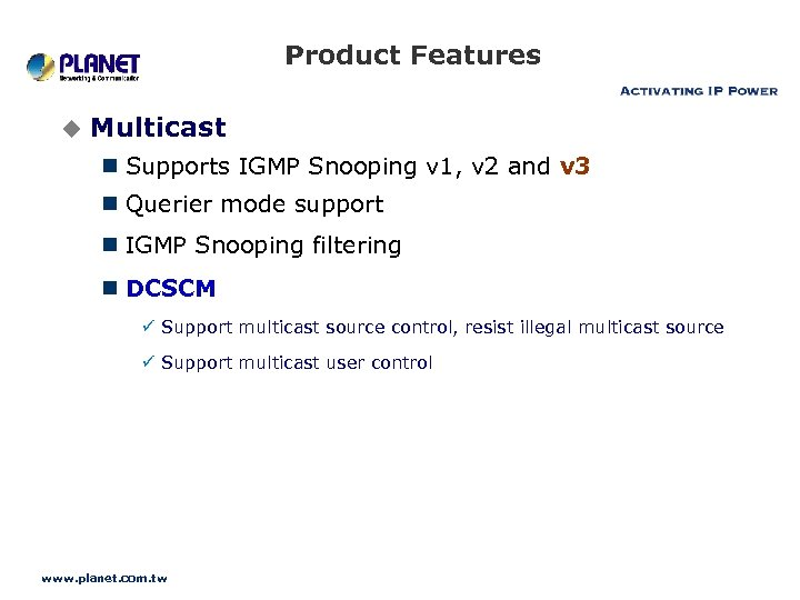 Product Features u Multicast n Supports IGMP Snooping v 1, v 2 and v