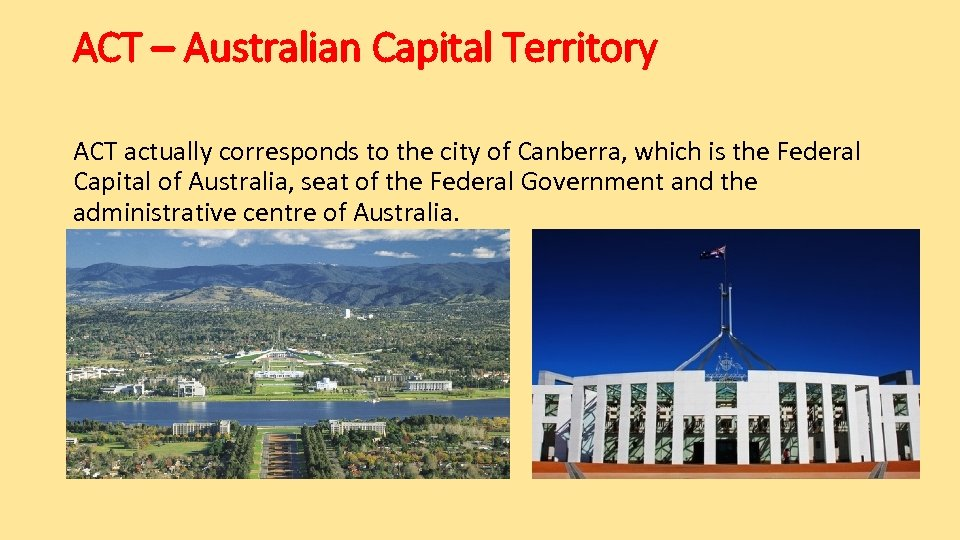 ACT – Australian Capital Territory ACT actually corresponds to the city of Canberra, which