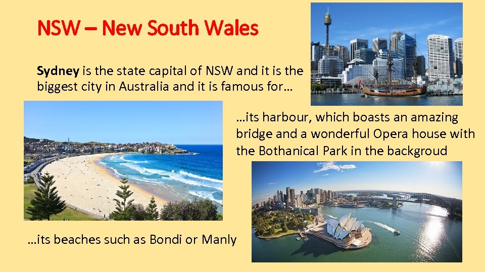 NSW – New South Wales Sydney is the state capital of NSW and it