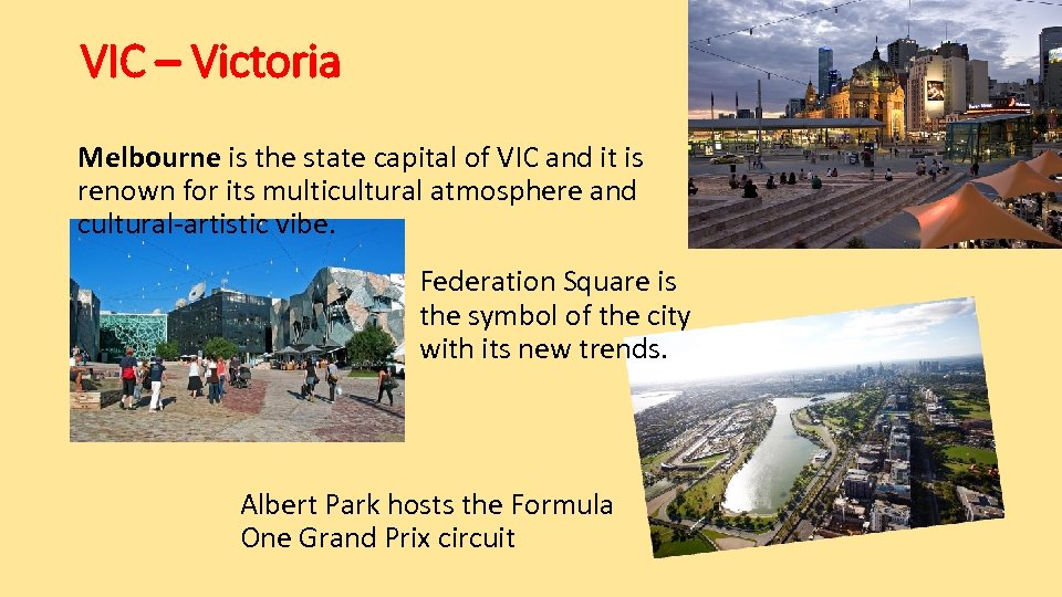 VIC – Victoria Melbourne is the state capital of VIC and it is renown