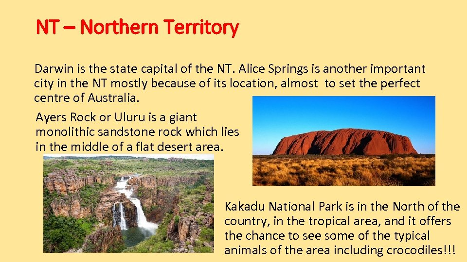 NT – Northern Territory Darwin is the state capital of the NT. Alice Springs
