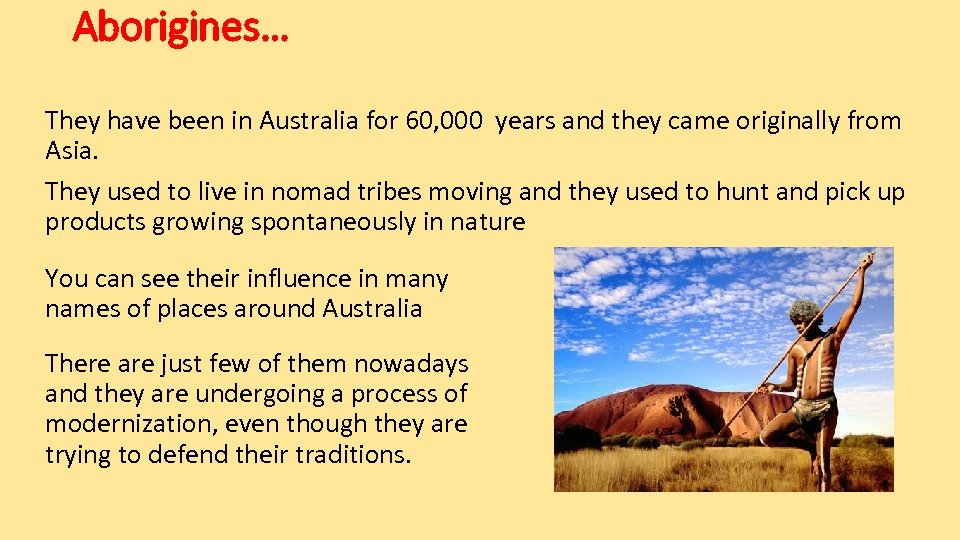 Aborigines… They have been in Australia for 60, 000 years and they came originally
