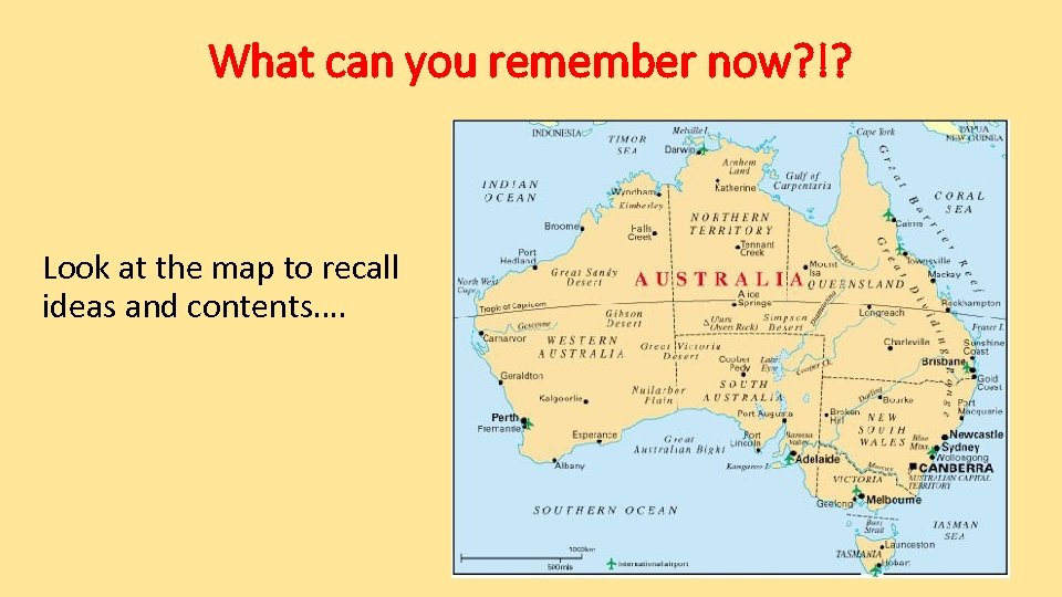 What can you remember now? !? Look at the map to recall ideas and