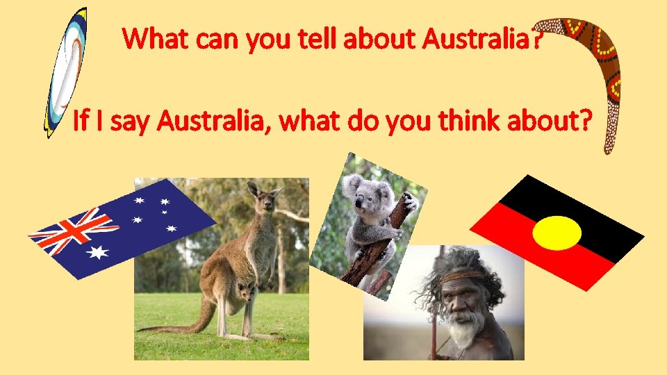 What can you tell about Australia? If I say Australia, what do you think