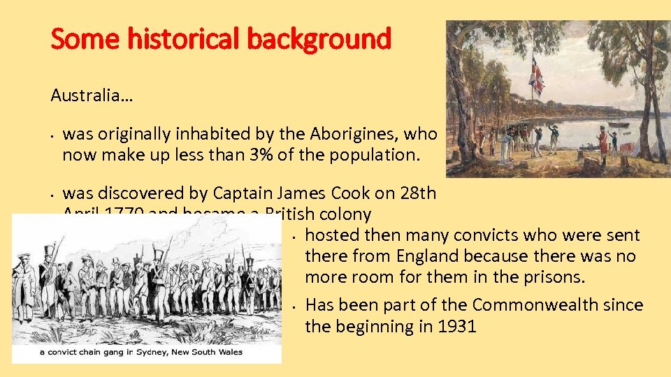 Some historical background Australia… • • was originally inhabited by the Aborigines, who now