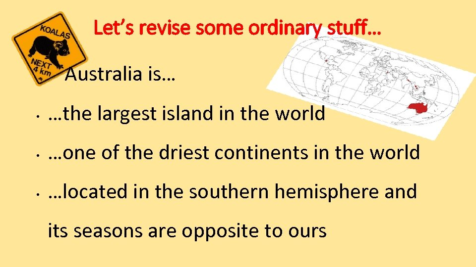 Let's revise some ordinary stuff… Australia is… • …the largest island in the world