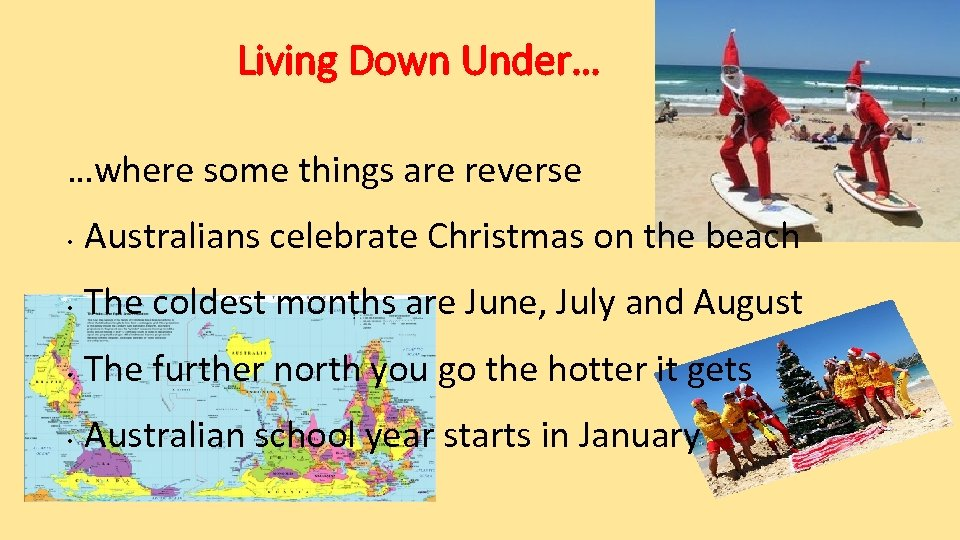 Living Down Under… …where some things are reverse • Australians celebrate Christmas on the
