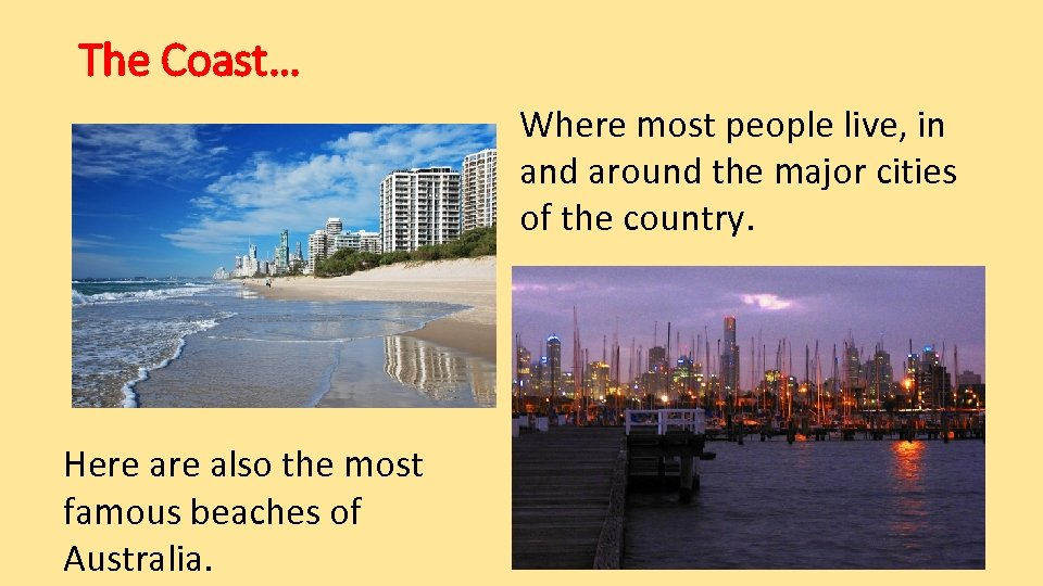 The Coast… Where most people live, in and around the major cities of the