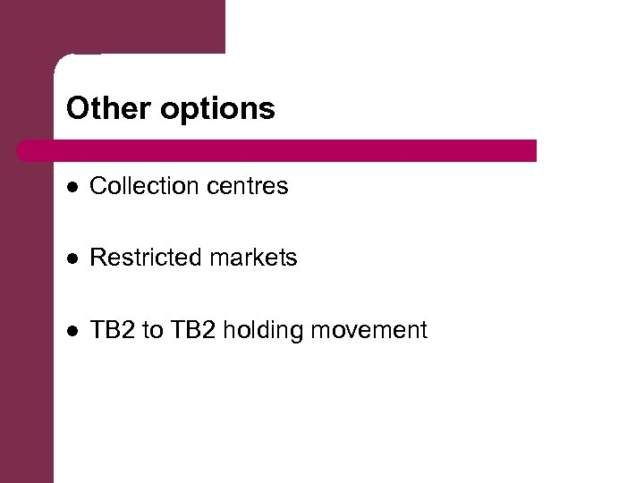 Other options l Collection centres l Restricted markets l TB 2 to TB 2