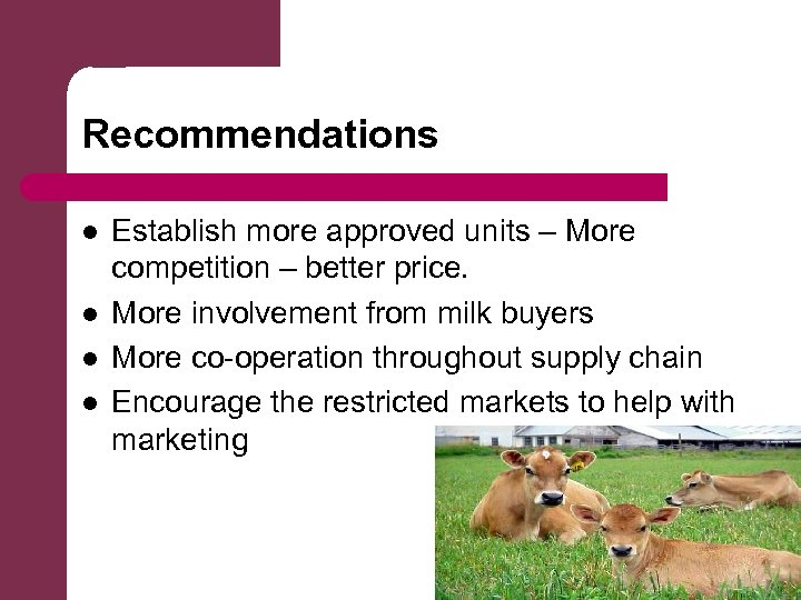 Recommendations l l Establish more approved units – More competition – better price. More