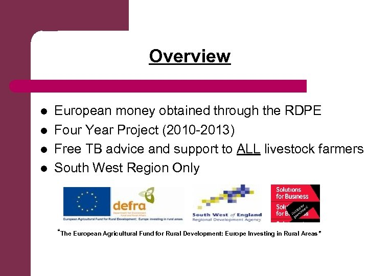 Overview l l European money obtained through the RDPE Four Year Project (2010 -2013)
