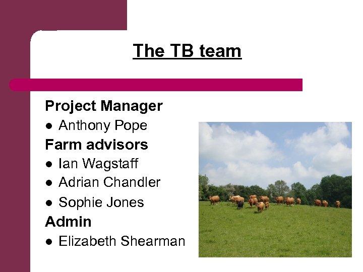 The TB team Project Manager l Anthony Pope Farm advisors l l l Ian