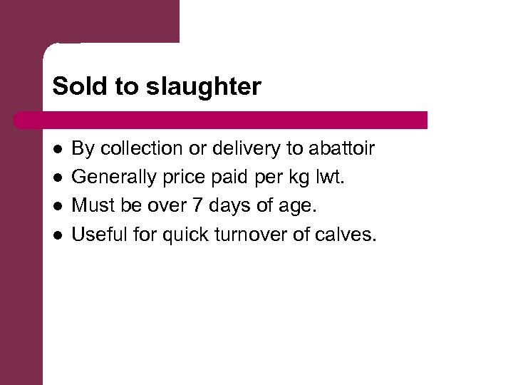 Sold to slaughter l l By collection or delivery to abattoir Generally price paid