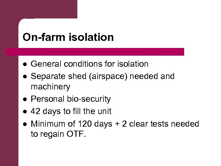On-farm isolation l l l General conditions for isolation Separate shed (airspace) needed and