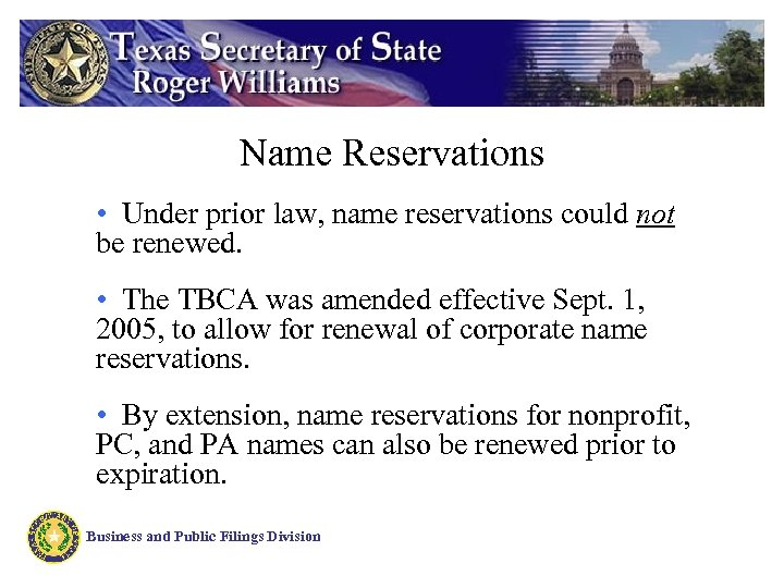 Name Reservations • Under prior law, name reservations could not be renewed. • The