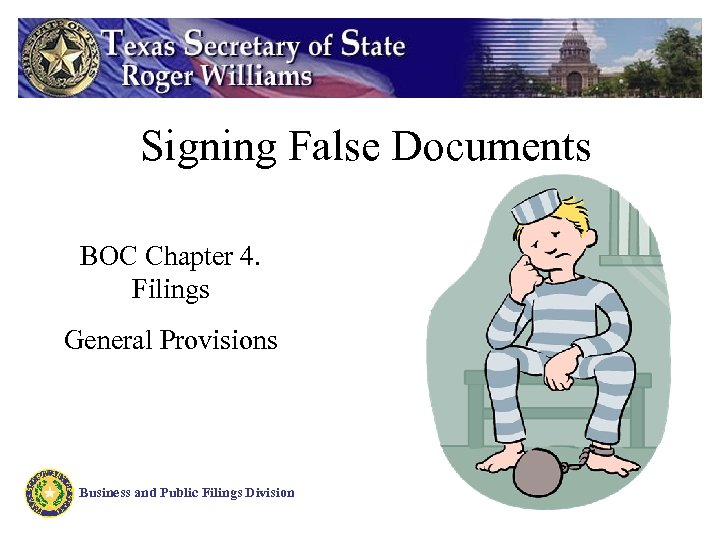 Signing False Documents BOC Chapter 4. Filings General Provisions Business and Public Filings Division