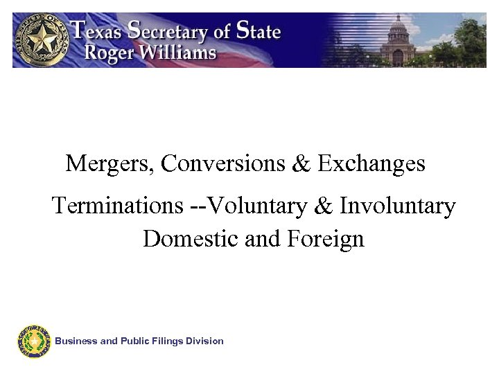 Mergers, Conversions & Exchanges Terminations --Voluntary & Involuntary Domestic and Foreign Business and Public