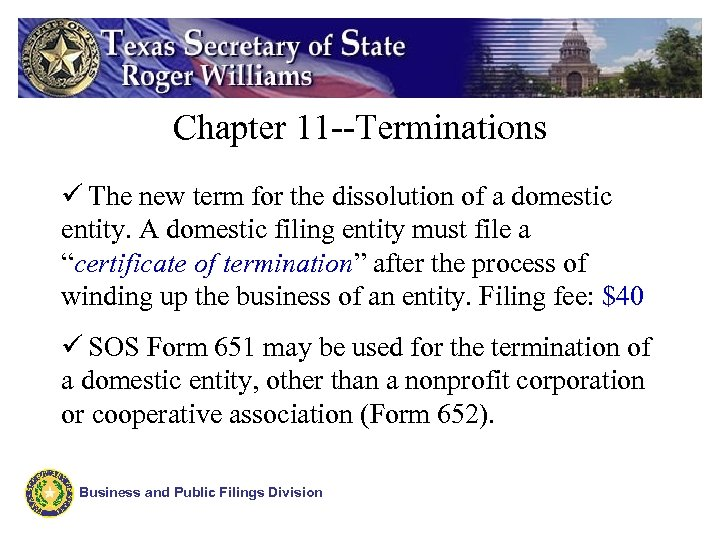 Chapter 11 --Terminations ü The new term for the dissolution of a domestic entity.