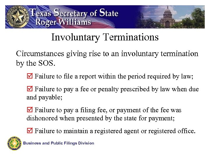 Involuntary Terminations Circumstances giving rise to an involuntary termination by the SOS. þ Failure