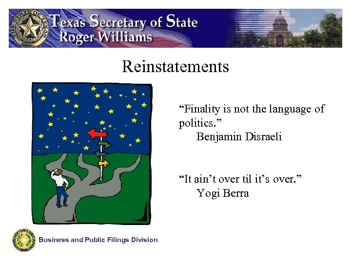 "Reinstatements ""Finality is not the language of politics. "" Benjamin Disraeli ""It ain't over"