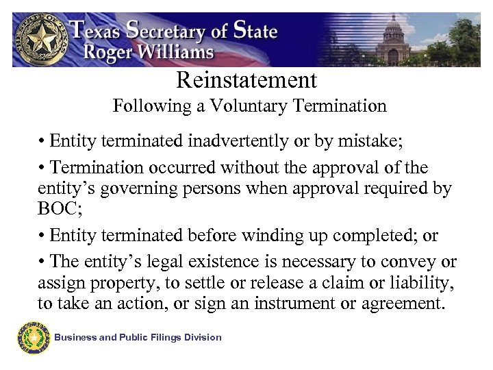 Reinstatement Following a Voluntary Termination • Entity terminated inadvertently or by mistake; • Termination
