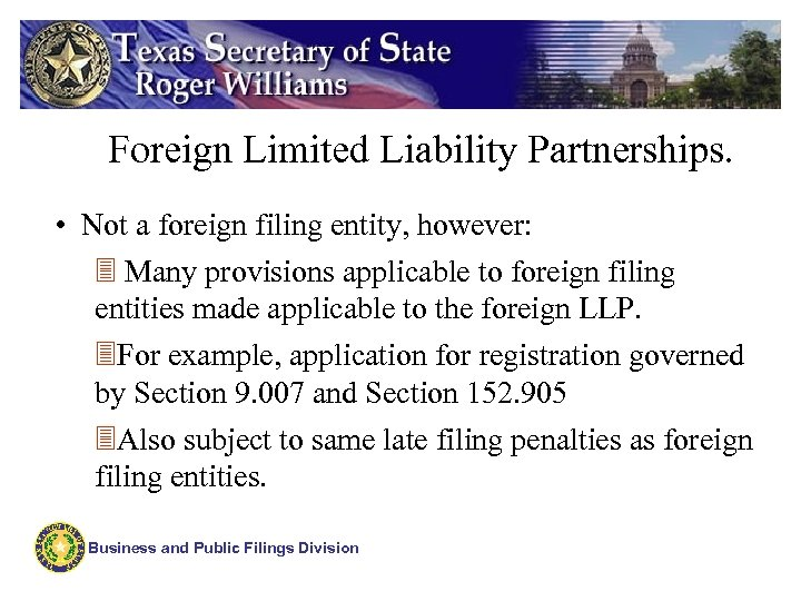 Foreign Limited Liability Partnerships. • Not a foreign filing entity, however: 3 Many provisions