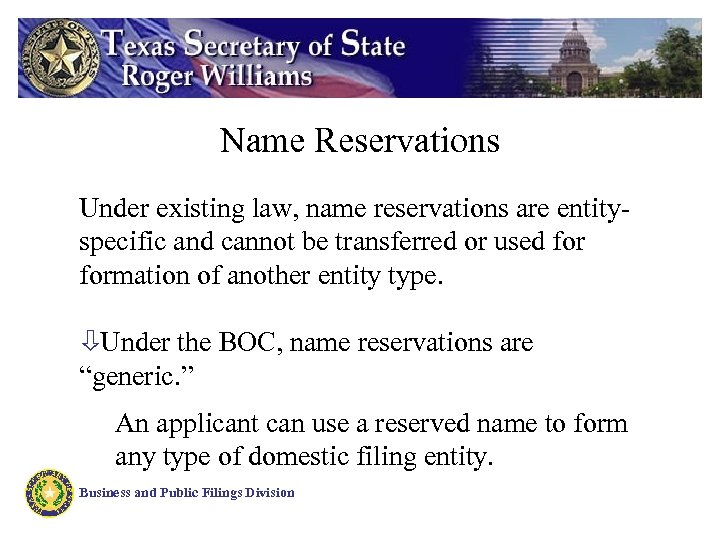 Name Reservations Under existing law, name reservations are entityspecific and cannot be transferred or