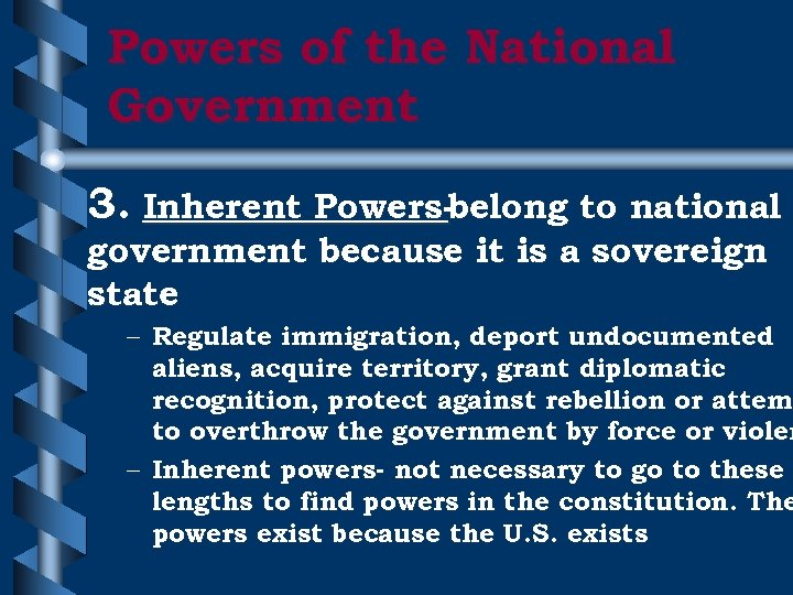 Powers of the National Government 3. Inherent Powers-belong to national government because it is