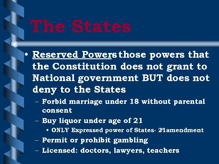 The States • Reserved Powers those powers that the Constitution does not grant to