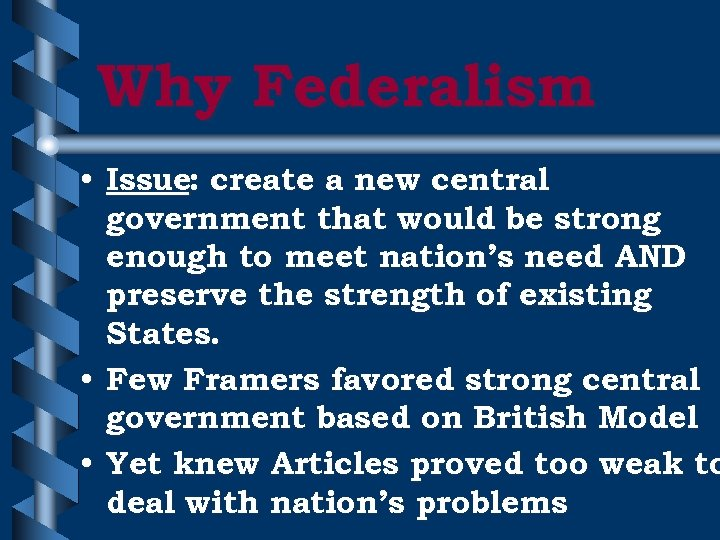 Why Federalism • Issue: create a new central government that would be strong enough
