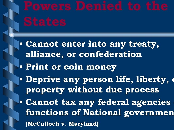 Powers Denied to the States • Cannot enter into any treaty, alliance, or confederation