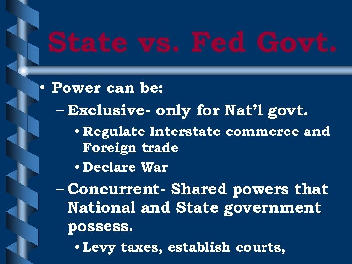 State vs. Fed Govt. • Power can be: – Exclusive- only for Nat'l govt.