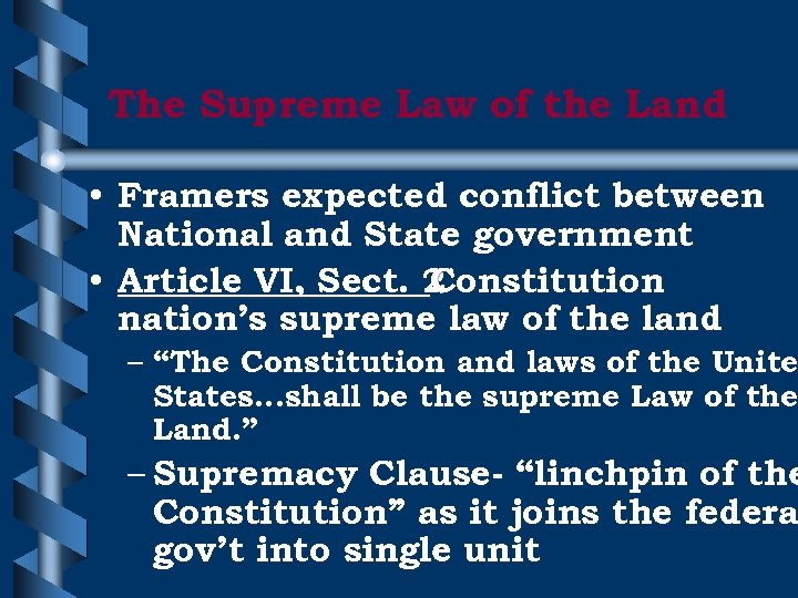 The Supreme Law of the Land • Framers expected conflict between National and State