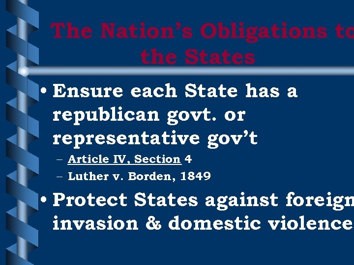 The Nation's Obligations to the States • Ensure each State has a republican govt.