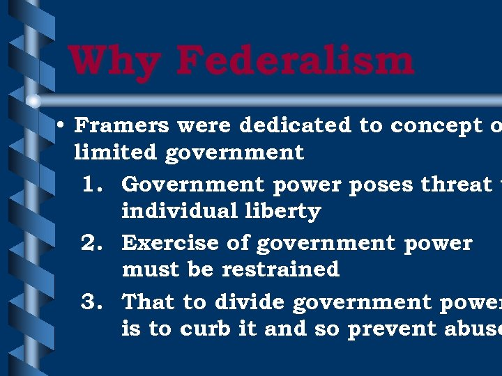 Why Federalism • Framers were dedicated to concept o limited government 1. Government power