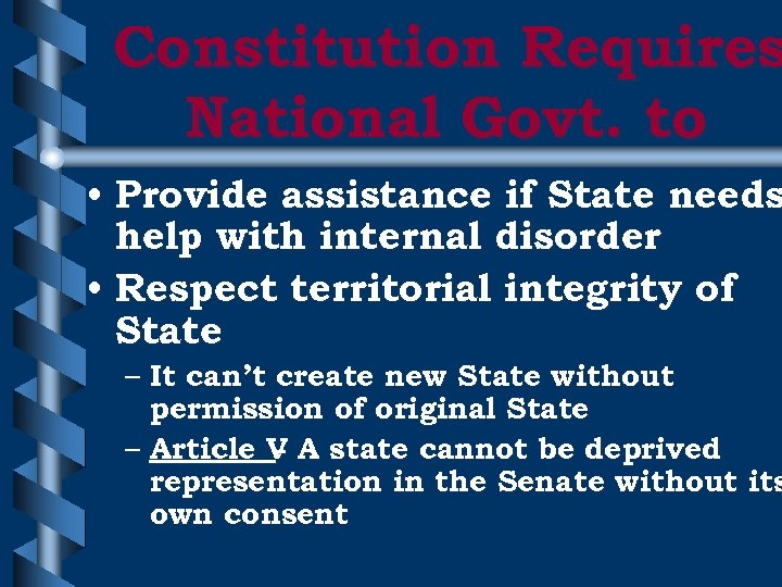 Constitution Requires National Govt. to • Provide assistance if State needs help with internal