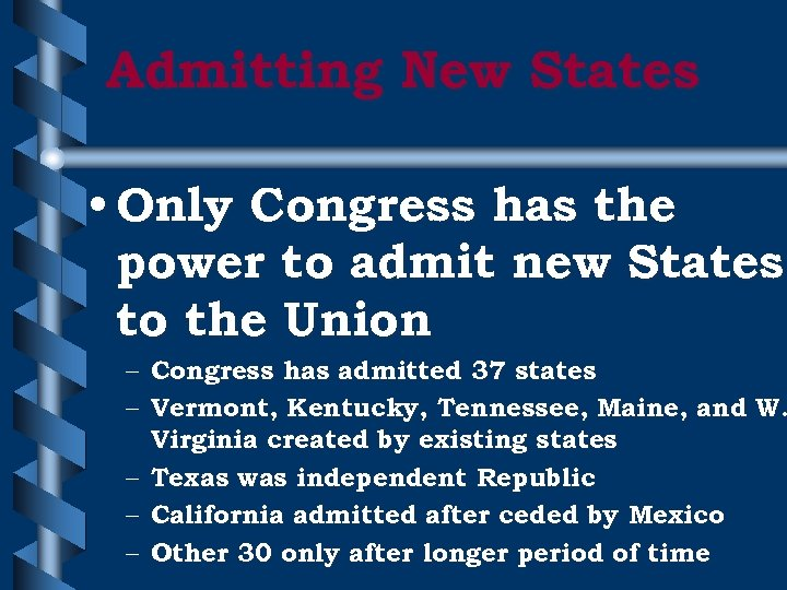 Admitting New States • Only Congress has the power to admit new States to